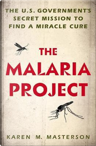 The Malaria Project by Karen M. Masterson