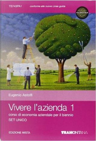 Vivere l'azienda. Volume unico. Per le Scuole superiori by Eugenio Astolfi