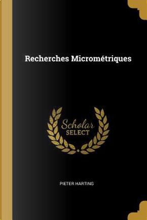 Recherches Micrométriques by Pieter Harting