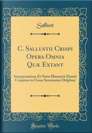C. Sallustii Crispi Opera Omnia Quæ Extant by Sallust Sallust