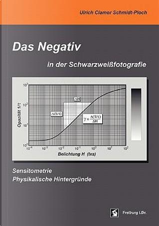Das Negativ in der Schwarzweißfotografie by Ulrich Clamor Schmidt-Ploch