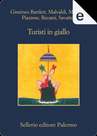 Turisti in giallo by Alicia Gimenez-Bartlett, Antonio Manzini, Francesco Recami, Gaetano Savatteri, Marco Malvaldi, Santo Piazzese