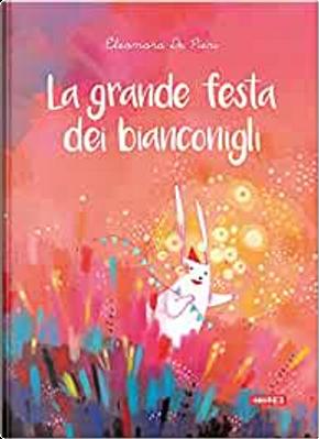 La grande festa dei bianconigli by Eleonora De Pieri