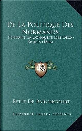 de La Politique Des Normands by Petit De Baroncourt