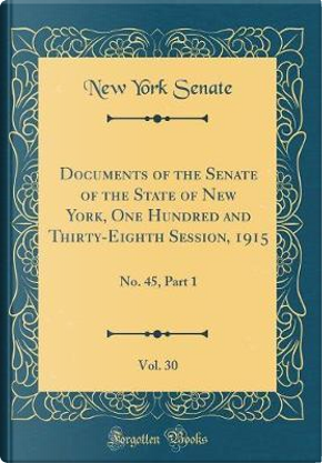 Documents of the Senate of the State of New York, One Hundred and Thirty-Eighth Session, 1915, Vol. 30 by New York Senate