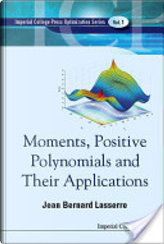Moments, positive polynomials and their applications by Jean-Bernard Lasserre