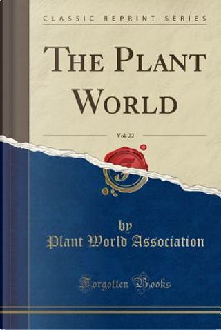 The Plant World, Vol. 22 (Classic Reprint) by Plant World Association