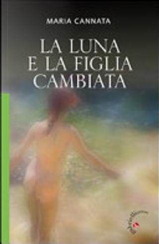 La Luna e la figlia cambiata by Maria Cannata