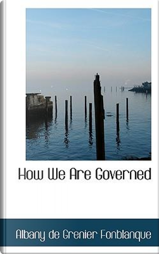 How We Are Governed by Albany de Grenier Fonblanque