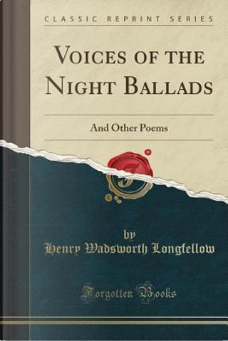 Voices of the Night Ballads by Henry Wadsworth Longfellow