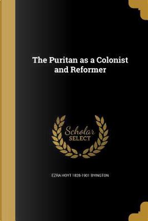 PURITAN AS A COLONIST & REFORM by Ezra Hoyt 1828-1901 Byington