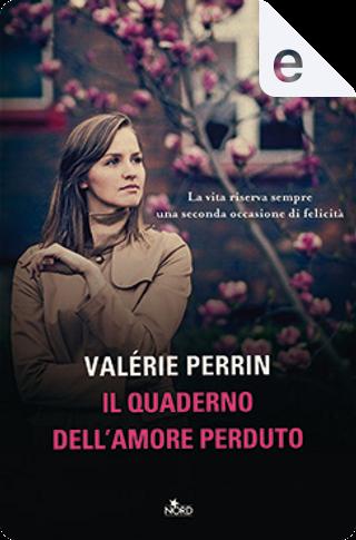 Il quaderno dell'amore perduto by Valérie Perrin