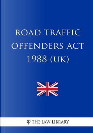 Road Traffic Offenders Act 1988 by The Law Library