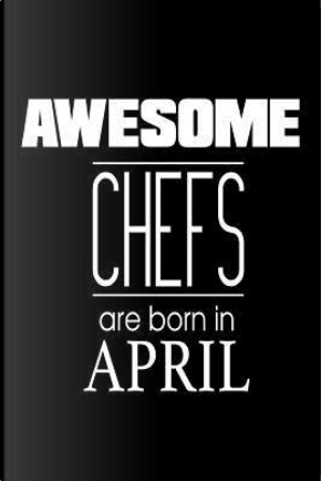 Awesome Chefs Are Born in April Notebook by Creative Juices