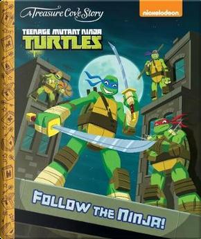 A Treasure Cove Story - Teenage Mutant Ninja Turtles - Follow the Ninja by Centum Books Ltd