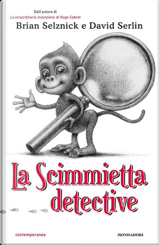 La scimmietta detective by Brian Selznick, David Serlin