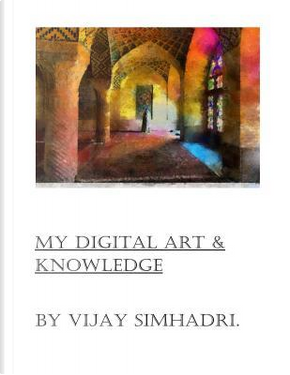 Digital Art & My Knowledge by Vijay Nanduri Simhadri