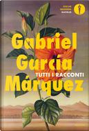 Tutti i racconti by Gabriel Garcia Marquez