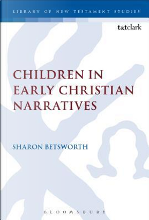 Children in Early Christian Narratives by Sharon Betsworth
