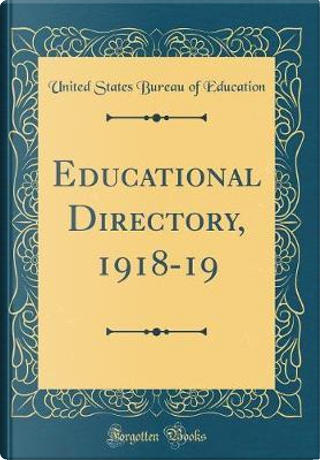 Educational Directory, 1918-19 (Classic Reprint) by United States Bureau Of Education