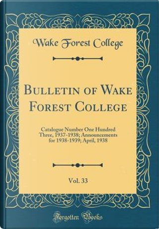 Bulletin of Wake Forest College, Vol. 33 by Wake Forest College
