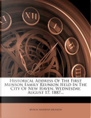 Historical Address of the First Munson Family Reunion Held in the City of New Haven, Wednesday, August 17, 1887... by Myron Andrews Munson