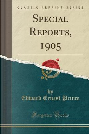Special Reports, 1905 (Classic Reprint) by Edward Ernest Prince