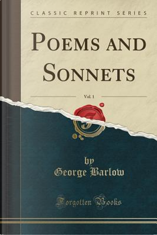 Poems and Sonnets, Vol. 1 (Classic Reprint) by George Barlow