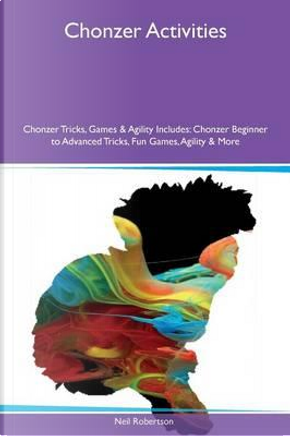 Chonzer Activities Chonzer Tricks, Games & Agility Includes by Neil Robertson