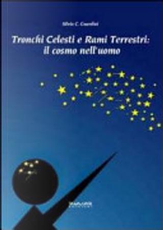 Tronchi celesti e rami terrestri. Il cosmo nell'uomo by Silvia C. Guardini