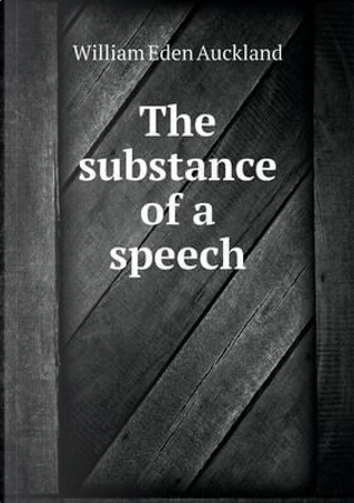 The Substance of a Speech by William Eden Auckland