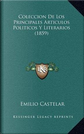 Coleccion de Los Principales Articulos Politicos y Literarios (1859) by Emilio Castelar