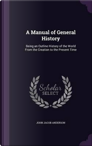 A Manual of General History by John Jacob Anderson