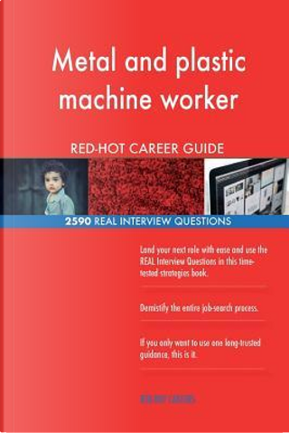 Metal and plastic machine worker RED-HOT Career; 2590 REAL Interview Questions by Red-hot Careers