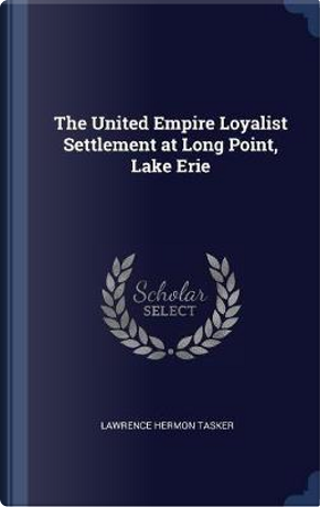 The United Empire Loyalist Settlement at Long Point, Lake Erie by Lawrence Hermon Tasker