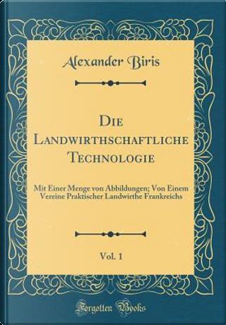 Die Landwirthschaftliche Technologie, Vol. 1 by Alexander Biris