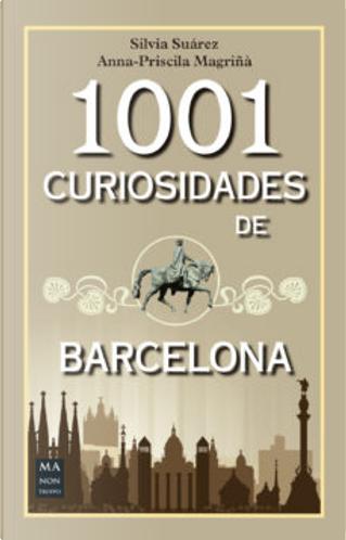 1001 curiosidades de Barcelona by Anna-Priscila Magriñà, Silvia Suárez Biardi Suárez