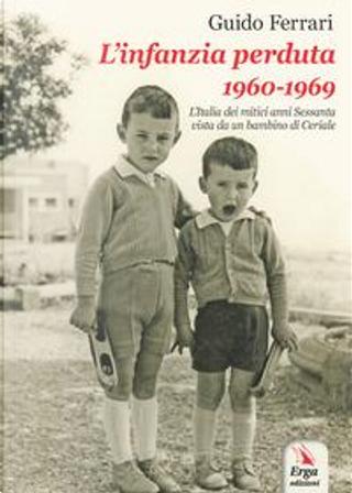 L'infanzia perduta 1960-1969 by Guido Ferrari