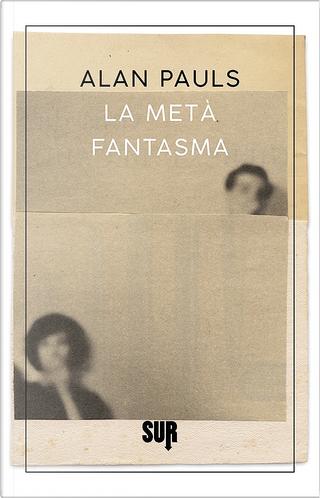 La metà fantasma by Alan Pauls