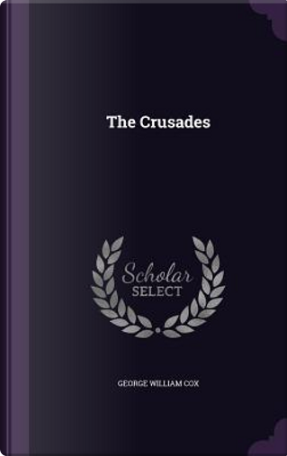 The Crusades by George William Cox