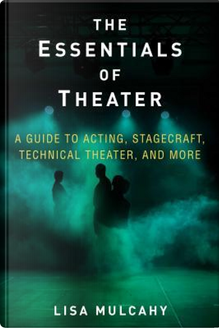 The Essentials of Theater by Lisa Mulcahy