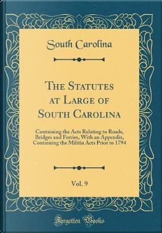 The Statutes at Large of South Carolina, Vol. 9 by South Carolina