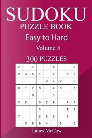 300 Easy to Hard Sudoku Puzzle Book by James Mccaw