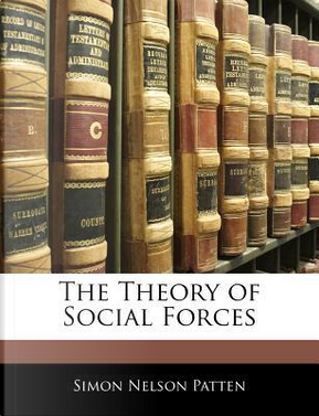 The Theory of Social Forces by Simon Nelson Patten