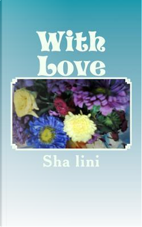 With Love by Sha Lini