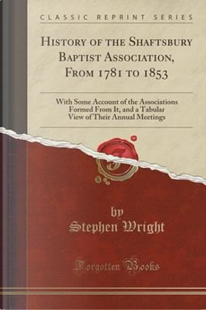 History of the Shaftsbury Baptist Association, From 1781 to 1853 by Stephen Wright