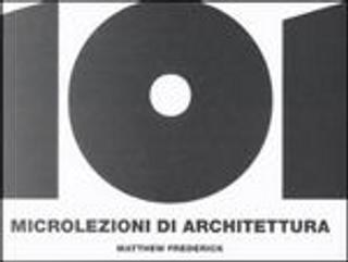 101 microlezioni di architettura by Matthew Frederick