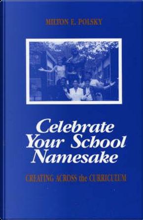 Celebrate Your School Namesake by Milton Polsky