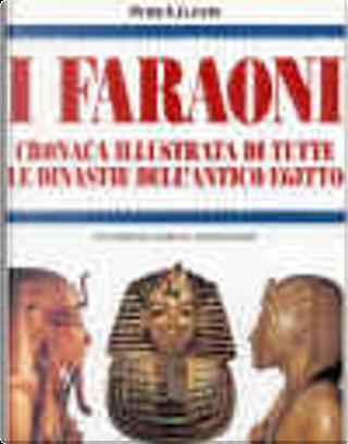 I faraoni by Peter A. Clayton