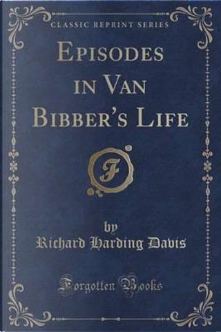 Episodes in Van Bibber's Life (Classic Reprint) by Richard Harding Davis